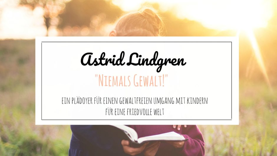 Astrid Lindgren - Plädoyer für einen gewaltfreien Umgang mit Kindern ...